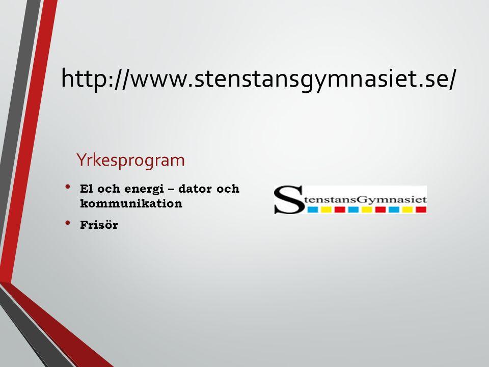 http://www.stenstansgymnasiet.se/ Yrkesprogram El och energi – dator och kommunikation Frisör