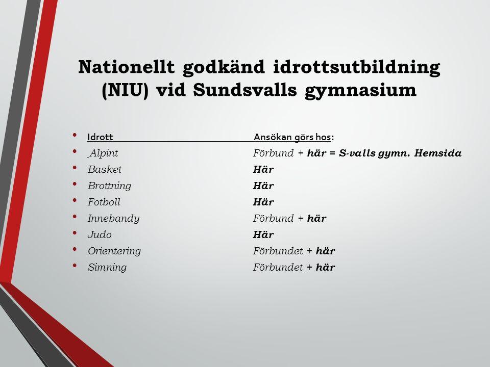 Nationellt godkänd idrottsutbildning (NIU) vid Sundsvalls gymnasium Idrott Ansökan görs hos: Alpint Förbund + här = S-valls gymn. Hemsida Basket Här B
