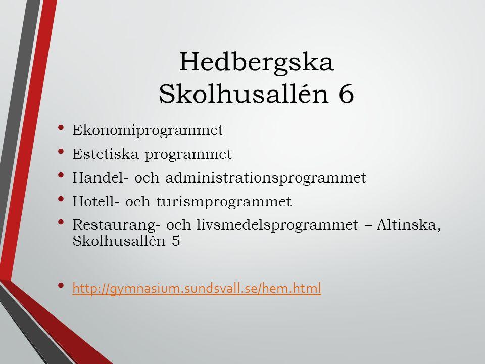 Hedbergska Skolhusallén 6 Ekonomiprogrammet Estetiska programmet Handel- och administrationsprogrammet Hotell- och turismprogrammet Restaurang- och livsmedelsprogrammet – Altinska, Skolhusallén 5 http://gymnasium.sundsvall.se/hem.html