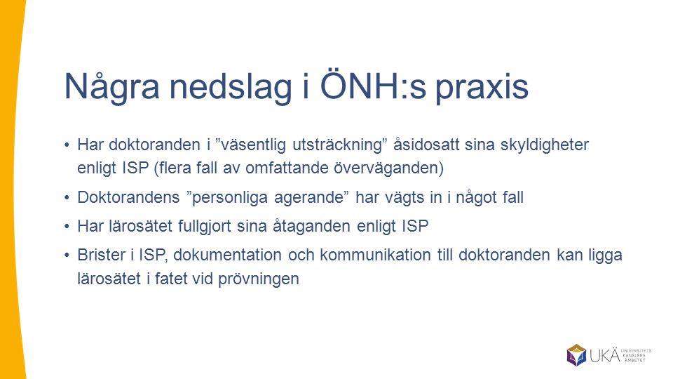 """Några nedslag i ÖNH:s praxis Har doktoranden i """"väsentlig utsträckning"""" åsidosatt sina skyldigheter enligt ISP (flera fall av omfattande överväganden)"""