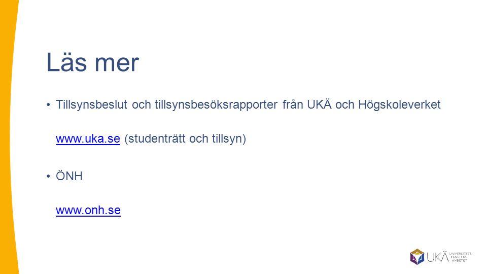Läs mer Tillsynsbeslut och tillsynsbesöksrapporter från UKÄ och Högskoleverket www.uka.se (studenträtt och tillsyn) www.uka.se ÖNH www.onh.se www.onh.