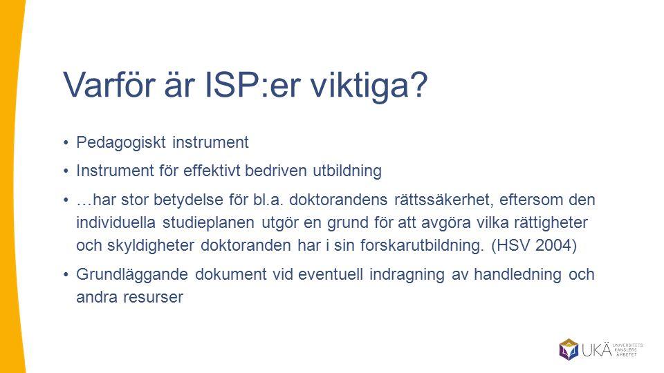 Varför är ISP:er viktiga? Pedagogiskt instrument Instrument för effektivt bedriven utbildning …har stor betydelse för bl.a. doktorandens rättssäkerhet