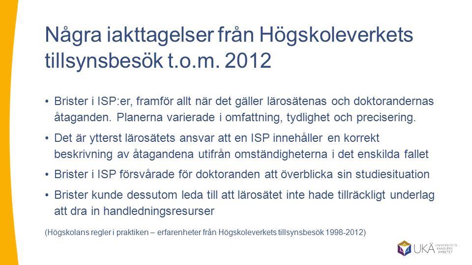 Några iakttagelser från Högskoleverkets tillsynsbesök t.o.m. 2012 Brister i ISP:er, framför allt när det gäller lärosätenas och doktorandernas åtagand
