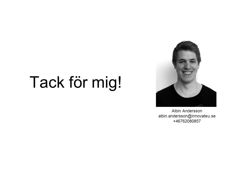 Tack för mig! Albin Andersson albin.andersson@innovateu.se +46762080857