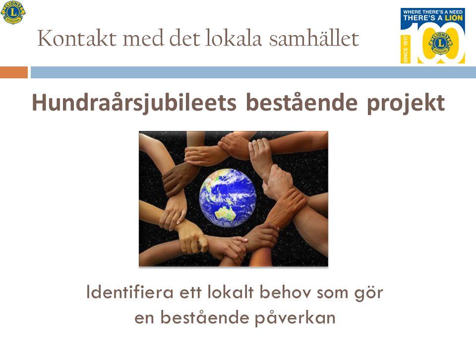 Kontakt med det lokala samhället Hundraårsjubileets bestående projekt Identifiera ett lokalt behov som gör en bestående påverkan
