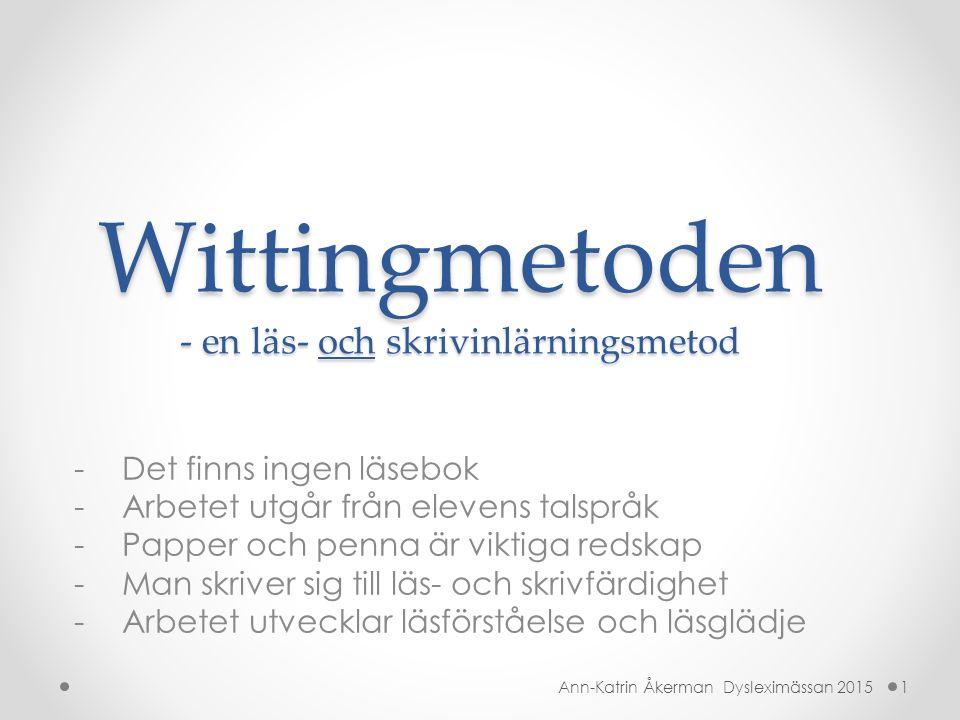 Wittingmetoden - en läs- och skrivinlärningsmetod -Det finns ingen läsebok -Arbetet utgår från elevens talspråk -Papper och penna är viktiga redskap -