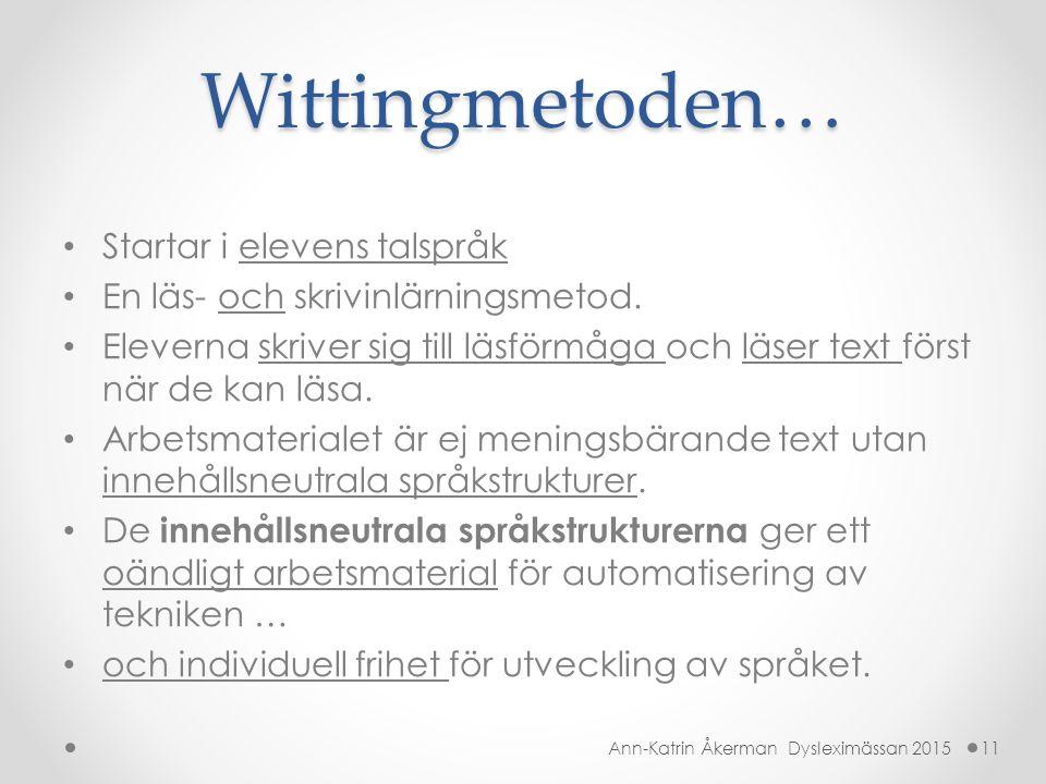 Wittingmetoden… Startar i elevens talspråk En läs- och skrivinlärningsmetod. Eleverna skriver sig till läsförmåga och läser text först när de kan läsa
