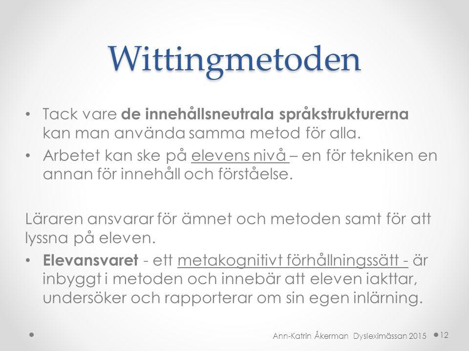 Wittingmetoden Tack vare de innehållsneutrala språkstrukturerna kan man använda samma metod för alla. Arbetet kan ske på elevens nivå – en för teknike