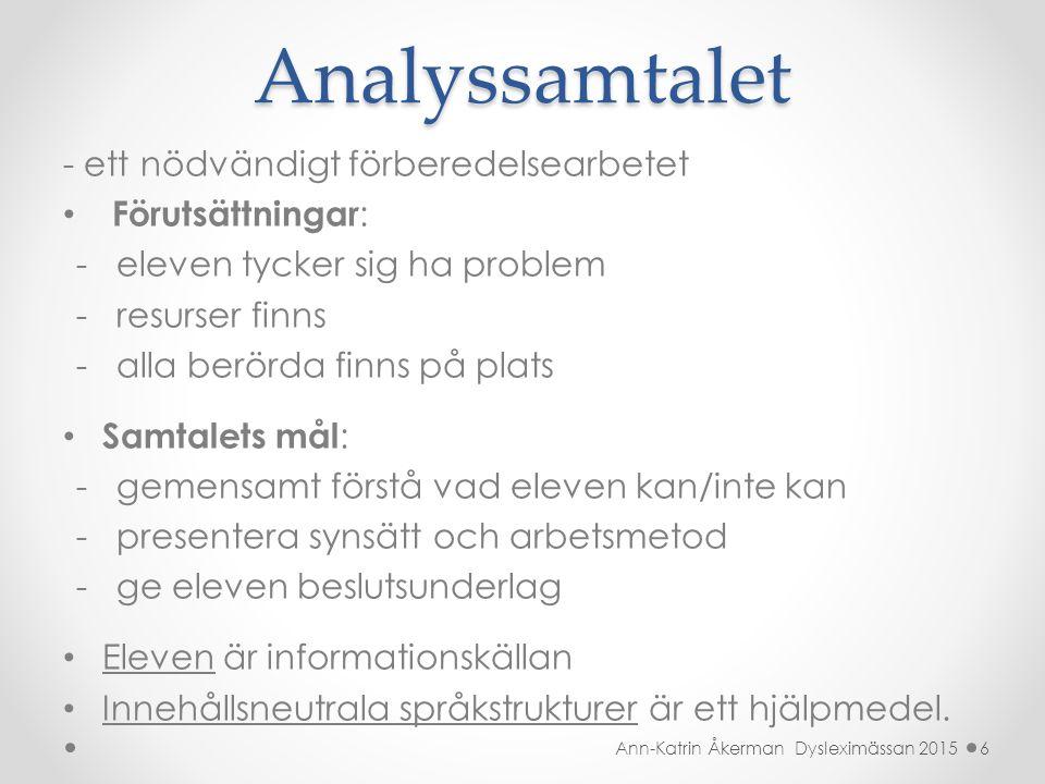 Analyssamtalet - ett nödvändigt förberedelsearbetet Förutsättningar : - eleven tycker sig ha problem - resurser finns - alla berörda finns på plats Sa