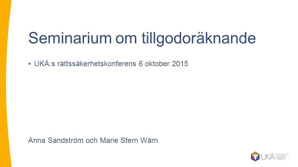 Seminarium om tillgodoräknande UKÄ:s rättssäkerhetskonferens 6 oktober 2015 Anna Sandström och Marie Stern Wärn