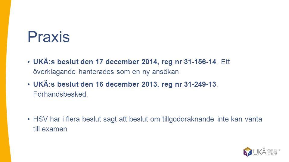 Praxis UKÄ:s beslut den 17 december 2014, reg nr 31-156-14. Ett överklagande hanterades som en ny ansökan UKÄ:s beslut den 16 december 2013, reg nr 31
