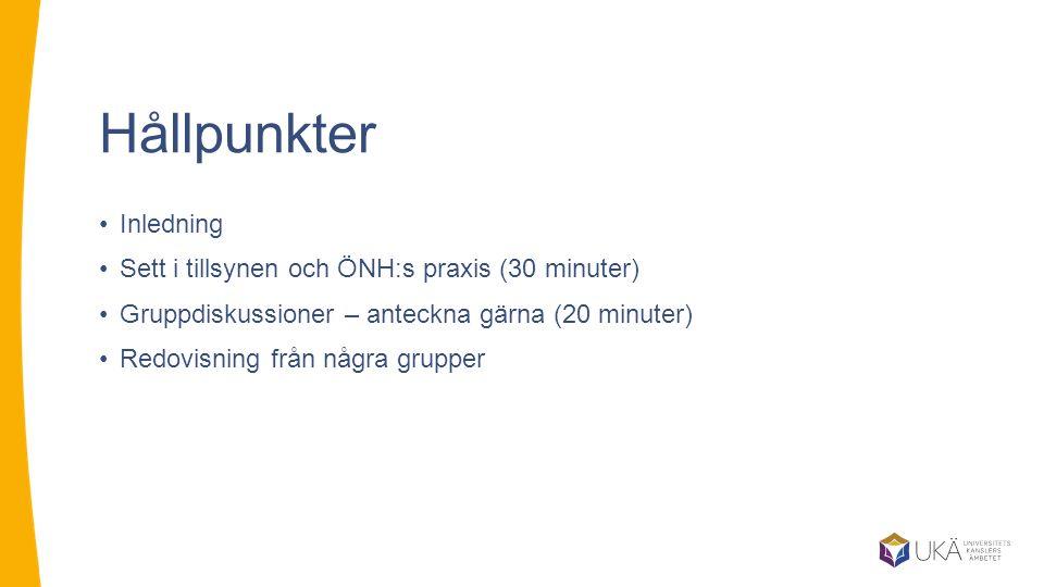 Hållpunkter Inledning Sett i tillsynen och ÖNH:s praxis (30 minuter) Gruppdiskussioner – anteckna gärna (20 minuter) Redovisning från några grupper