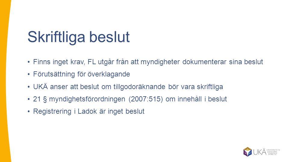 Skriftliga beslut Finns inget krav, FL utgår från att myndigheter dokumenterar sina beslut Förutsättning för överklagande UKÄ anser att beslut om till