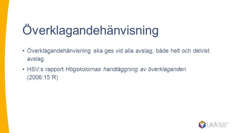 Överklagandehänvisning Överklagandehänvisning ska ges vid alla avslag, både helt och delvist avslag HSV:s rapport Högskolornas handläggning av överkla
