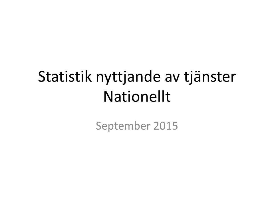 Statistik nyttjande av tjänster Nationellt September 2015