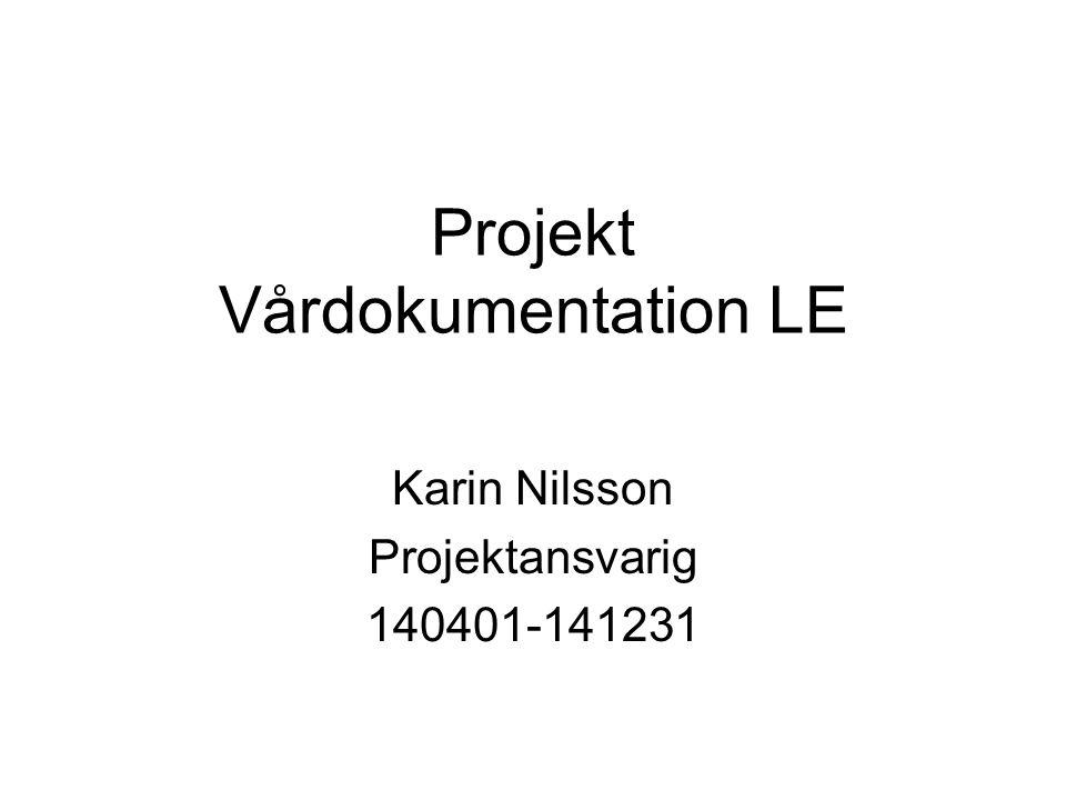 Projekt Vårdokumentation LE Karin Nilsson Projektansvarig 140401-141231