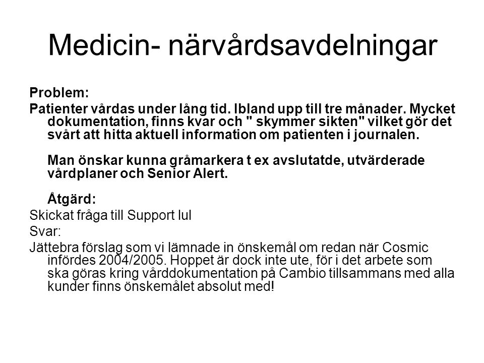 Medicin- närvårdsavdelningar Problem: Patienter vårdas under lång tid. Ibland upp till tre månader. Mycket dokumentation, finns kvar och