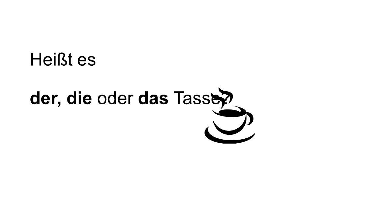 Es heißt: die Tasse! WARUM heißt es die (und nicht der oder das) ?