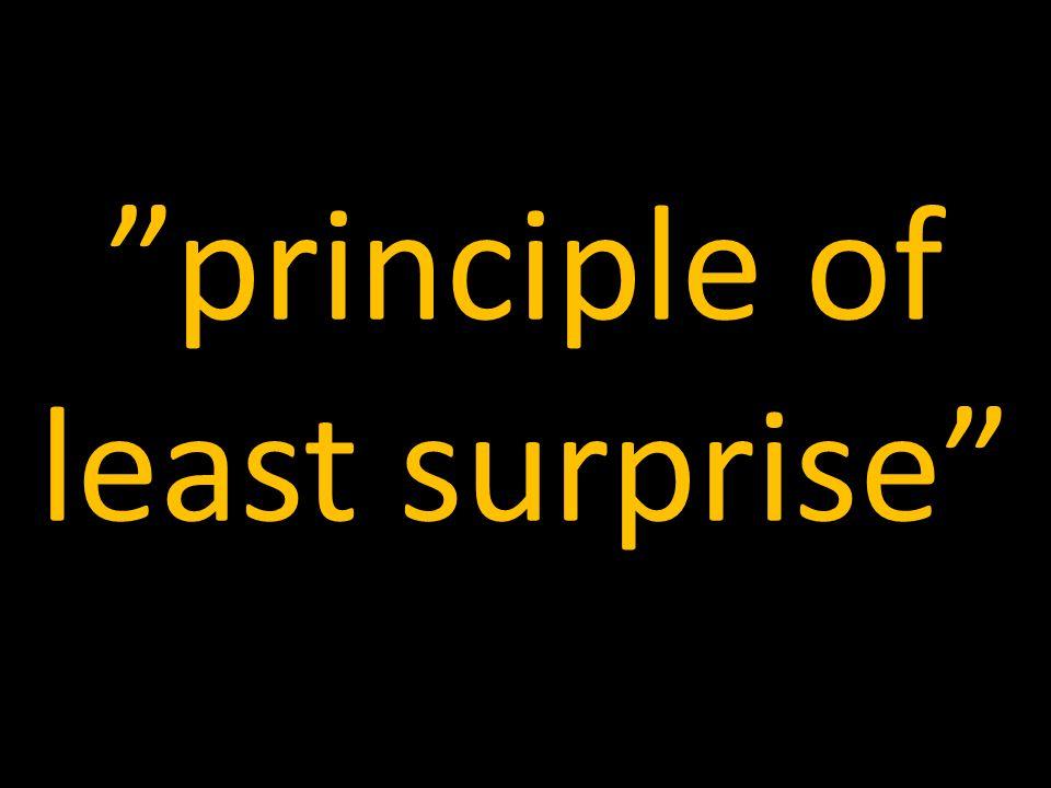 """""""principle of least surprise"""""""