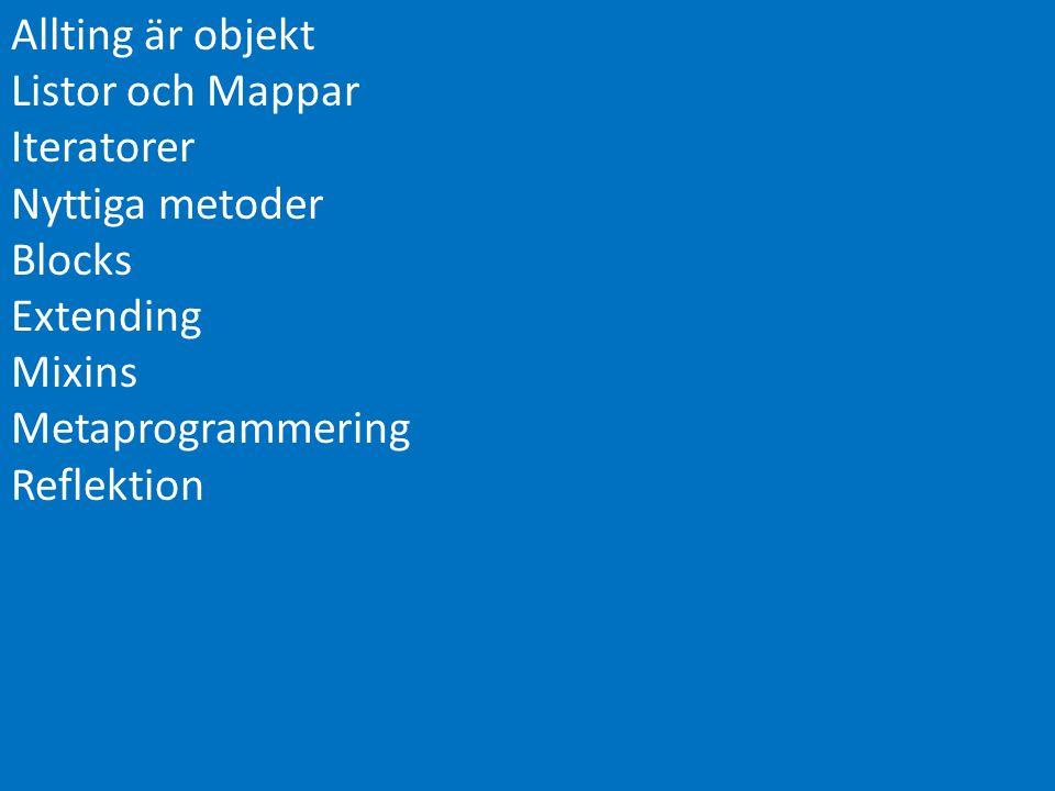 Allting är objekt Listor och Mappar Iteratorer Nyttiga metoder Blocks Extending Mixins Metaprogrammering Reflektion