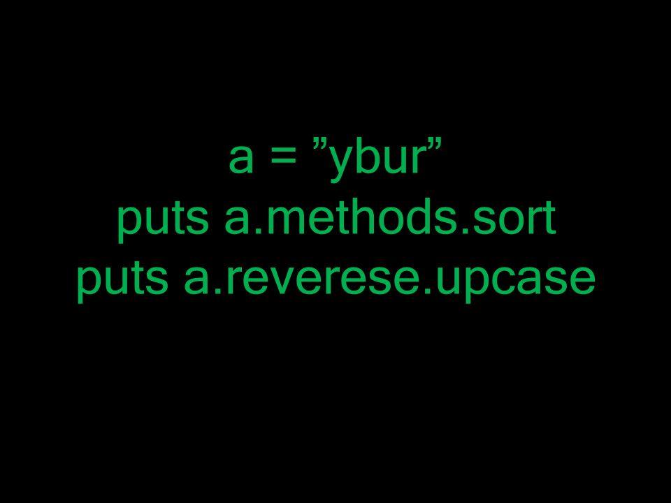 """a = """"ybur"""" puts a.methods.sort puts a.reverese.upcase"""