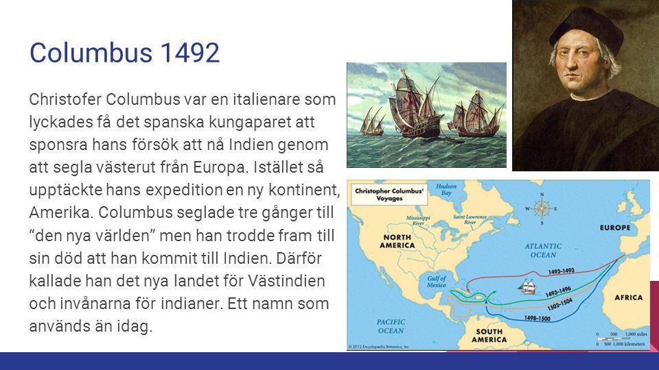 Columbus 1492 Christofer Columbus var en italienare som lyckades få det spanska kungaparet att sponsra hans försök att nå Indien genom att segla väste