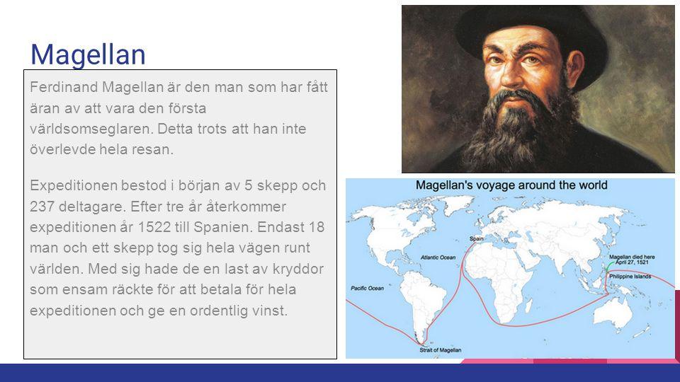 Magellan Ferdinand Magellan är den man som har fått äran av att vara den första världsomseglaren. Detta trots att han inte överlevde hela resan. Exped