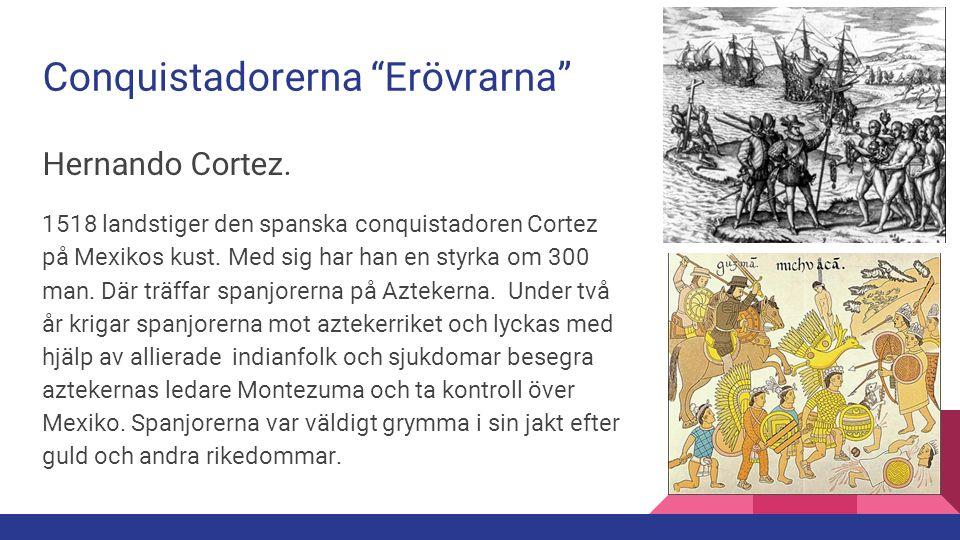 """Conquistadorerna """"Erövrarna"""" Hernando Cortez. 1518 landstiger den spanska conquistadoren Cortez på Mexikos kust. Med sig har han en styrka om 300 man."""
