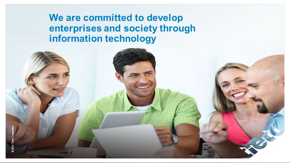 © 2012 Tieto Corporation We are committed to develop enterprises and society through information technology