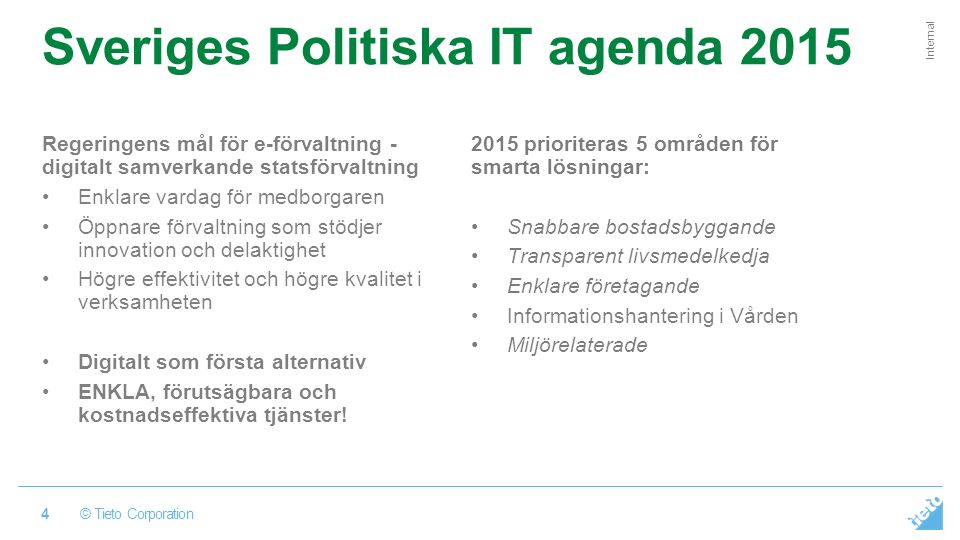 Tieto' s public sector story Tieto is the preferred IT enabler to the Swedish government to become the most successful digital economy in the world By applying our deep industry expertise, technology vision and innovative thinking, we help our customers cut through complexity and master change.