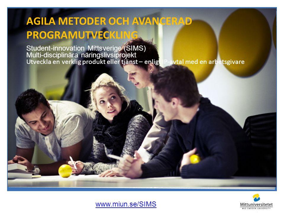 Student-innovation Mittsverige (SIMS) Multi-disciplinära näringslivsiprojekt Utveckla en verklig produkt eller tjänst – enligt IP-avtal med en arbetsgivare AGILA METODER OCH AVANCERAD PROGRAMUTVECKLING www.miun.se/SIMS