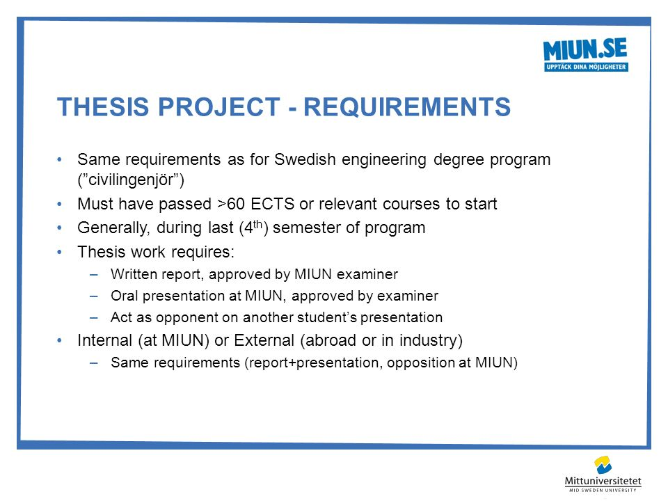 "THESIS PROJECT - REQUIREMENTS Same requirements as for Swedish engineering degree program (""civilingenjör"") Must have passed >60 ECTS or relevant cour"
