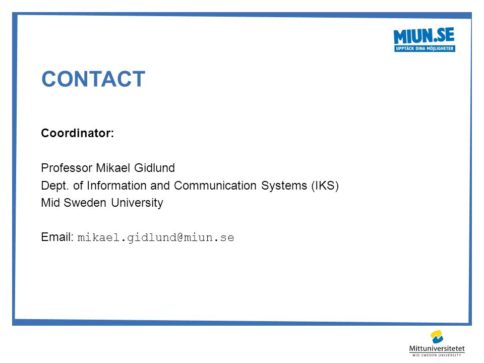 CONTACT Coordinator: Professor Mikael Gidlund Dept. of Information and Communication Systems (IKS) Mid Sweden University Email: mikael.gidlund@miun.se