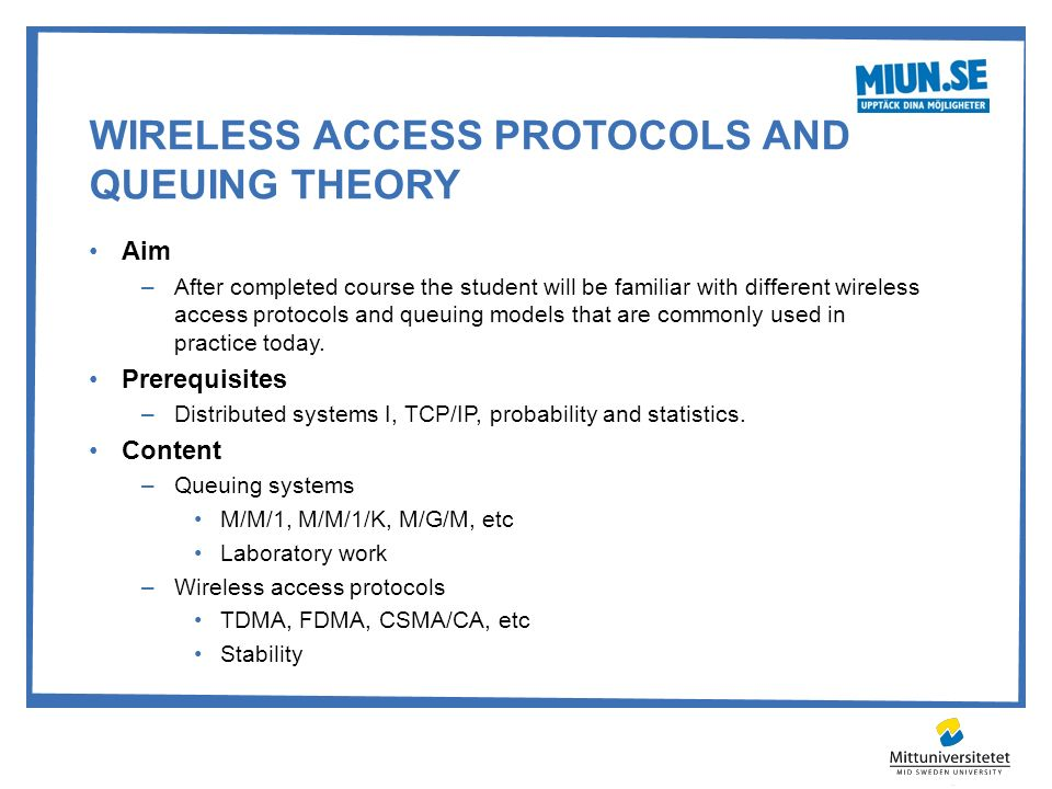WIRELESS ACCESS PROTOCOLS AND QUEUING THEORY Aim –After completed course the student will be familiar with different wireless access protocols and que