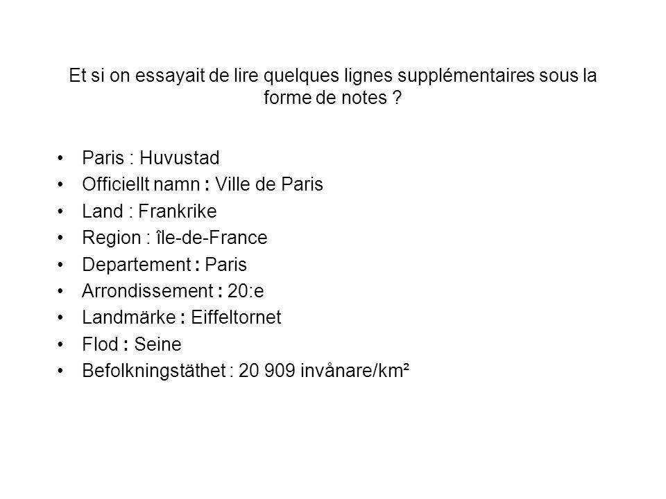 Et si on essayait de lire quelques lignes supplémentaires sous la forme de notes ? Paris : Huvustad Officiellt namn : Ville de Paris Land : Frankrike