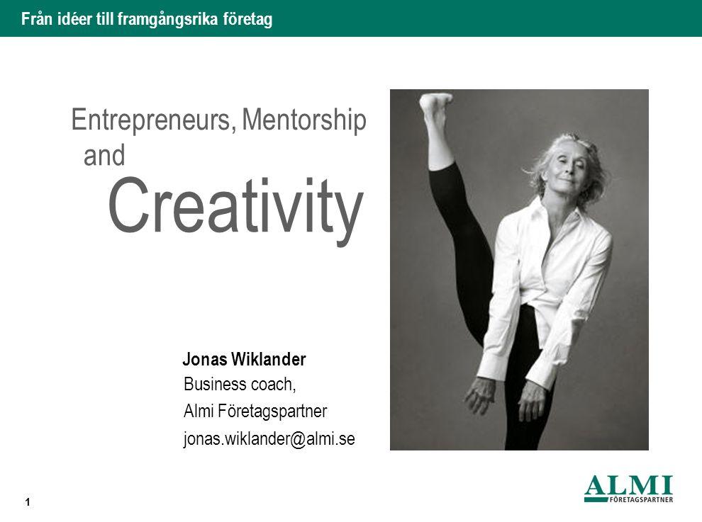 Från idéer till framgångsrika företag Jonas Wiklander 1 Entrepreneurs, Mentorship Almi Företagspartner Business coach, and Creativity jonas.wiklander@