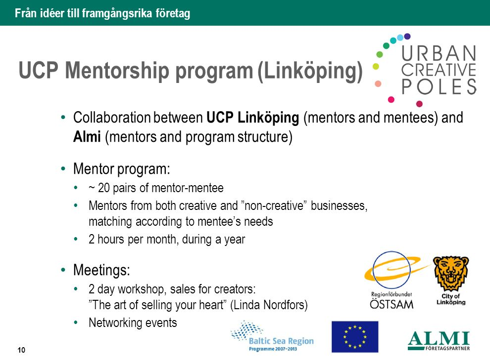 Från idéer till framgångsrika företag UCP Mentorship program(Linköping) Collaboration between UCP Linköping (mentors and mentees) and Almi (mentors an