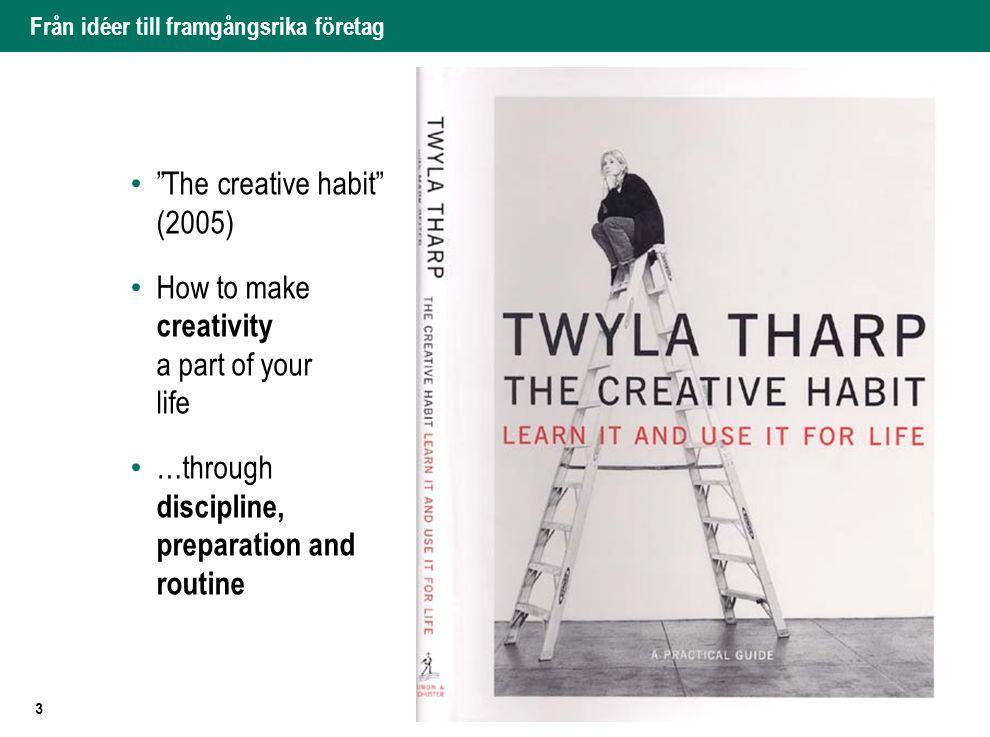 "Från idéer till framgångsrika företag 3 ""The creative habit"" (2005) How to make creativity a part of your life …through discipline, preparation and ro"
