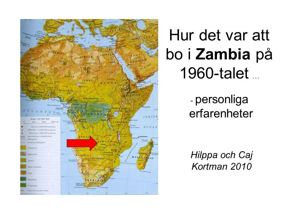 Hur det var att bo i Zambia på 1960-talet... - personliga erfarenheter Hilppa och Caj Kortman 2010