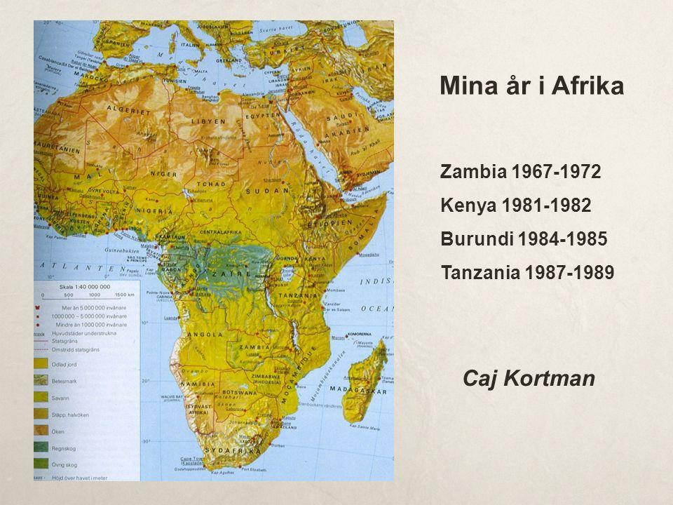 Zambia 1967-1972 Kenya 1981-1982 Burundi 1984-1985 Tanzania 1987-1989 Mina år i Afrika Caj Kortman