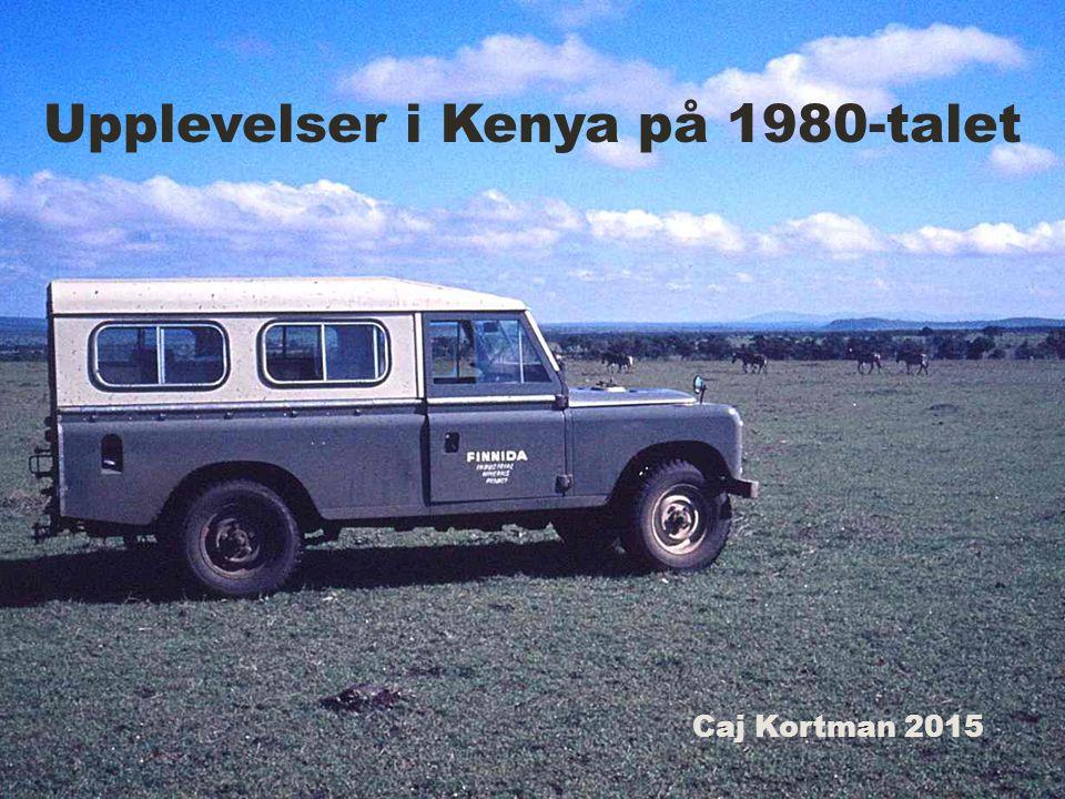 Upplevelser i Kenya på 1980-talet Caj Kortman 2015