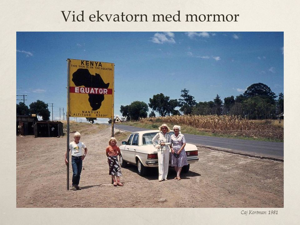Vid ekvatorn med mormor Caj Kortman 1981