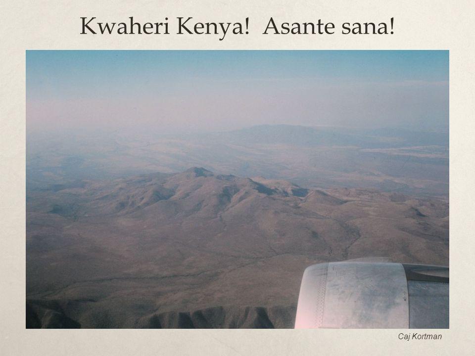Kwaheri Kenya! Asante sana! Caj Kortman