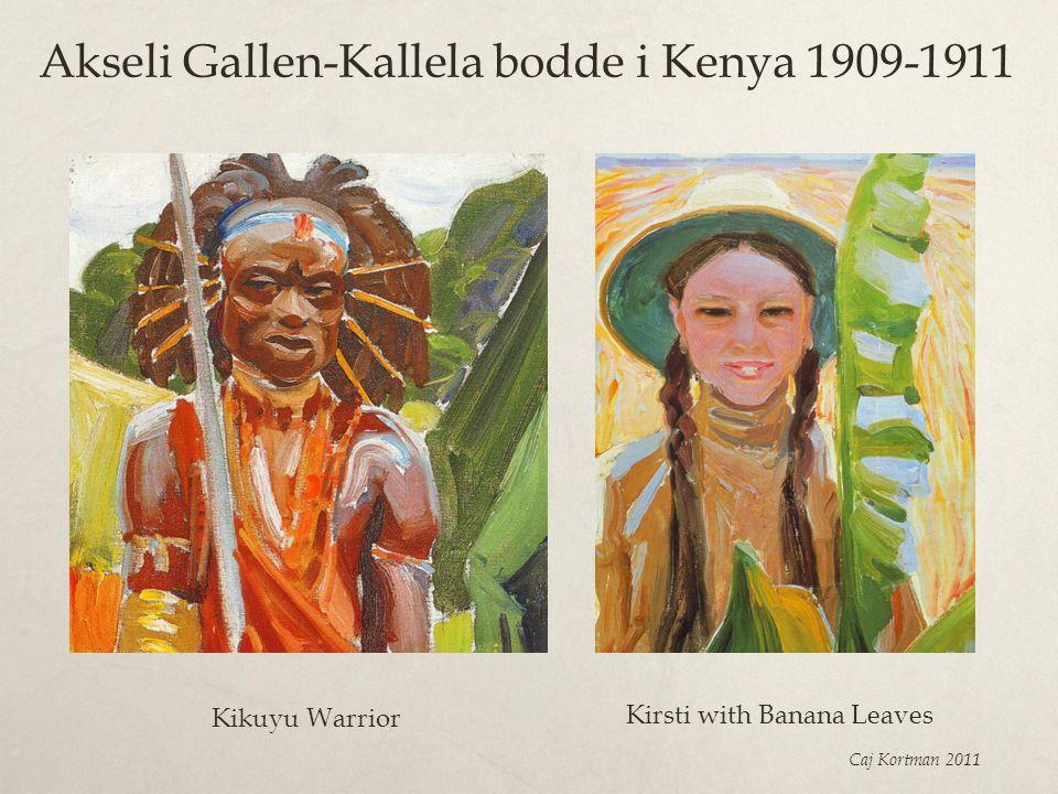 Akseli Gallen-Kallela bodde i Kenya 1909-1911 Caj Kortman 2011 Kikuyu Warrior Kirsti with Banana Leaves