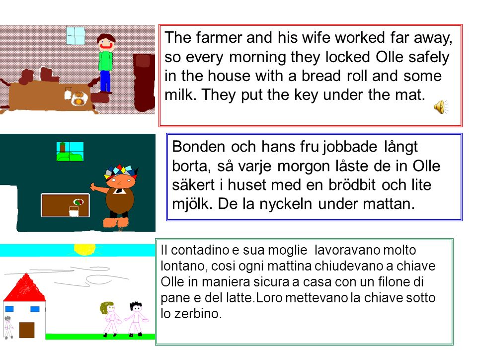 The farmer and his wife worked far away, so every morning they locked Olle safely in the house with a bread roll and some milk.