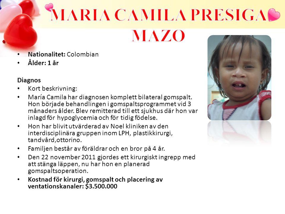 Nationalitet: Colombian Ålder: 1 år Diagnos Kort beskrivning: María Camila har diagnosen komplett bilateral gomspalt. Hon började behandlingen i gomsp