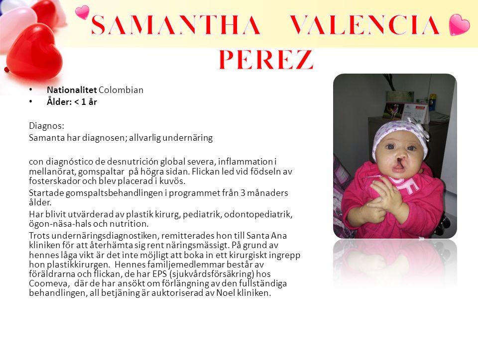 Nationalitet Colombian Ålder: < 1 år Diagnos: Samanta har diagnosen; allvarlig undernäring con diagnóstico de desnutrición global severa, inflammation