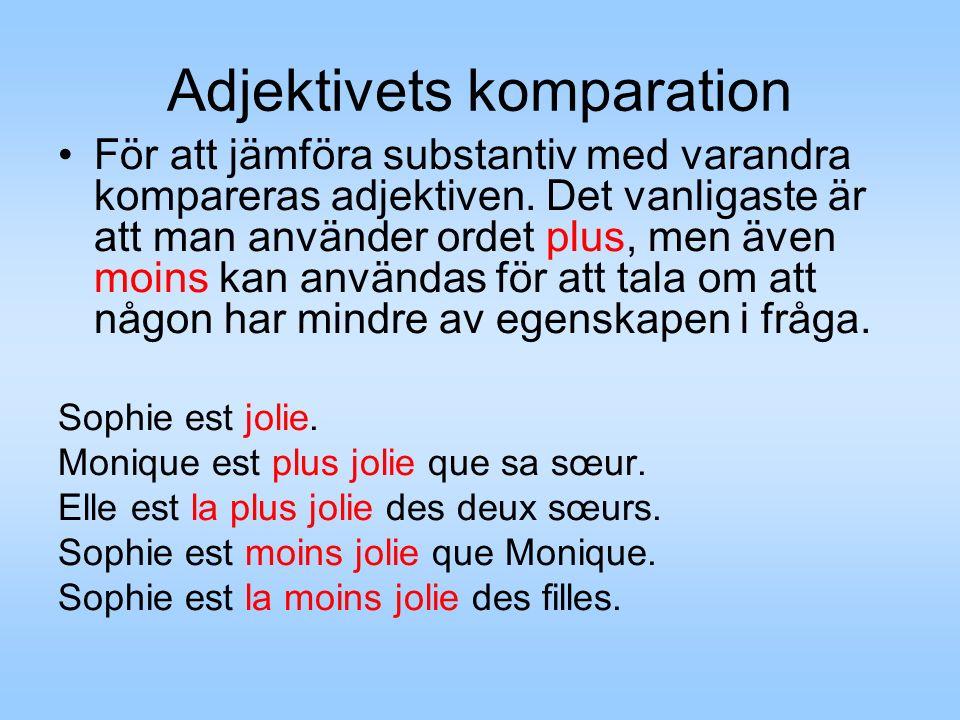 Adjektivets komparation För att jämföra substantiv med varandra kompareras adjektiven. Det vanligaste är att man använder ordet plus, men även moins k