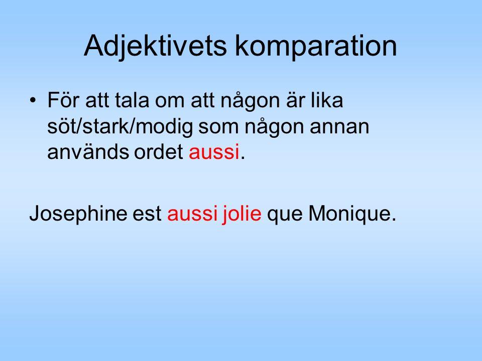 Adjektivets komparation För att tala om att någon är lika söt/stark/modig som någon annan används ordet aussi. Josephine est aussi jolie que Monique.