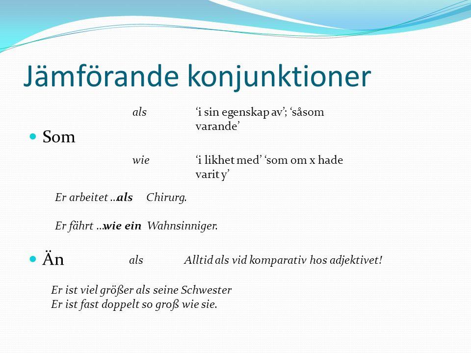 Jämförande konjunktioner Som Än als wie als i sin egenskap av; såsom varande i likhet med som om x hade varit y Er arbeitet … Chirurg.